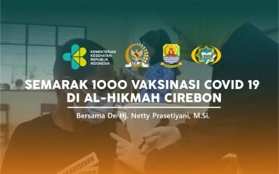 SEMARAK 1000 VAKSINASI COVID 19 DI AL-HIKMAH CIREBON